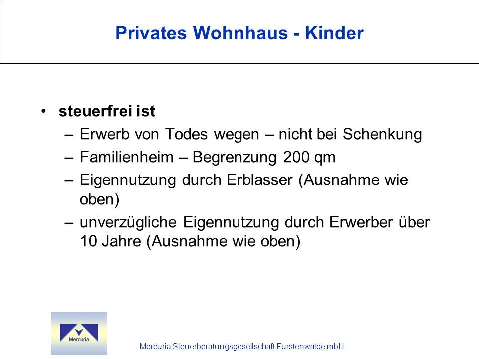 Mercuria Steuerberatungsgesellschaft Fürstenwalde mbH Privates Wohnhaus - Kinder steuerfrei ist –Erwerb von Todes wegen – nicht bei Schenkung –Familie