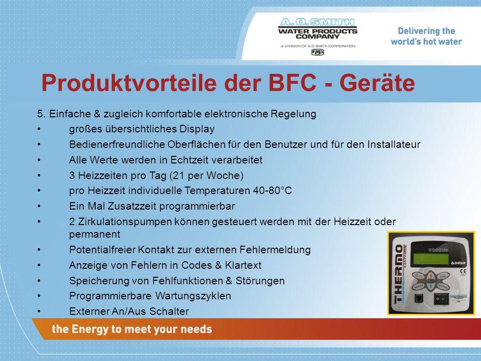 Produktvorteile der BFC - Geräte 5. Einfache & zugleich komfortable elektronische Regelung großes übersichtliches Display Bedienerfreundliche Oberfläc