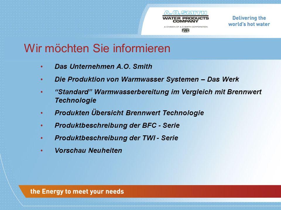 Das Unternehmen A.O. Smith Die Produktion von Warmwasser Systemen – Das Werk Standard Warmwasserbereitung im Vergleich mit Brennwert Technologie Produ
