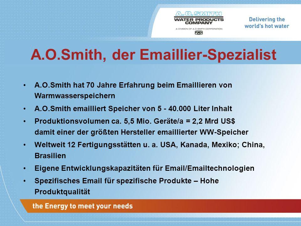 A.O.Smith hat 70 Jahre Erfahrung beim Emaillieren von Warmwasserspeichern A.O.Smith emailliert Speicher von 5 - 40.000 Liter Inhalt Produktionsvolumen