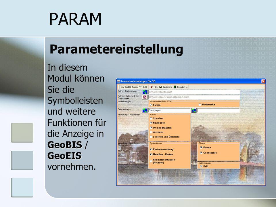 PARAM Parametereinstellung GeoBIS GeoEIS In diesem Modul können Sie die Symbolleisten und weitere Funktionen für die Anzeige in GeoBIS / GeoEIS vornehmen.