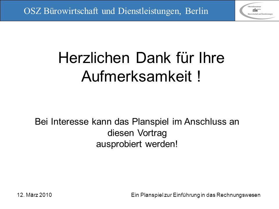 OSZ Bürowirtschaft und Dienstleistungen, Berlin 12. März 2010 Ein Planspiel zur Einführung in das Rechnungswesen Herzlichen Dank für Ihre Aufmerksamke
