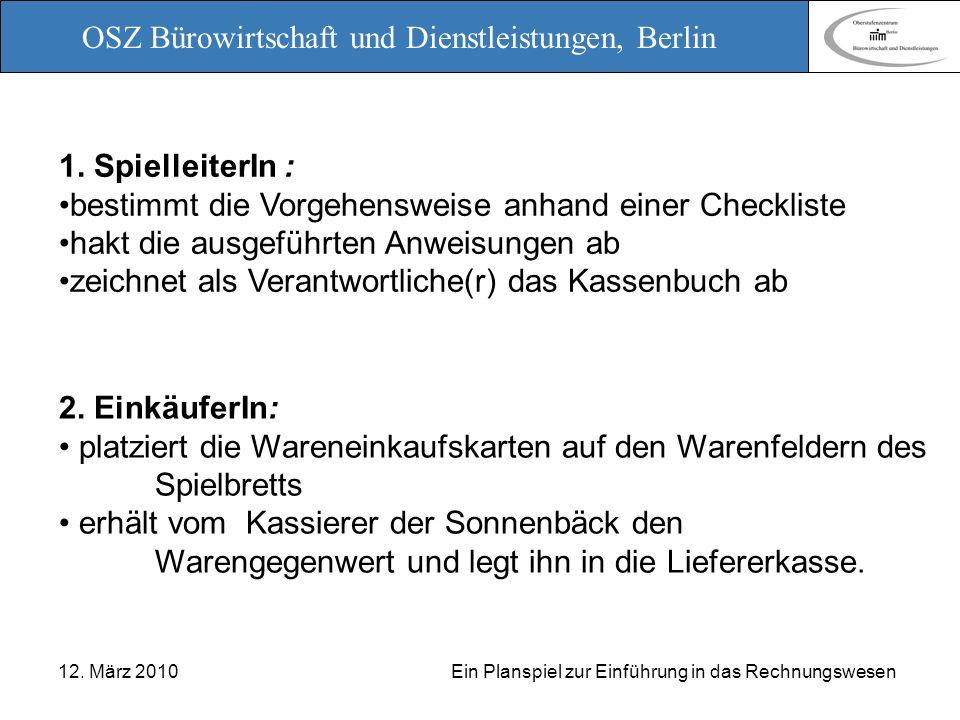 OSZ Bürowirtschaft und Dienstleistungen, Berlin 12. März 2010 Ein Planspiel zur Einführung in das Rechnungswesen 1. SpielleiterIn : bestimmt die Vorge