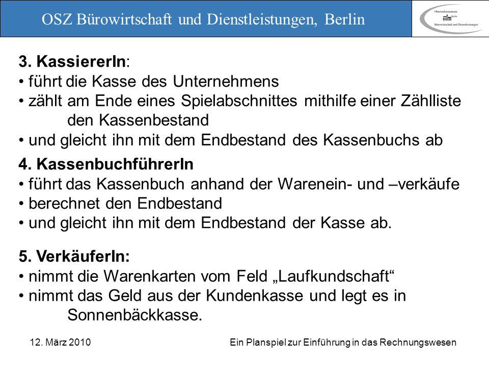 OSZ Bürowirtschaft und Dienstleistungen, Berlin 12. März 2010 Ein Planspiel zur Einführung in das Rechnungswesen 5. VerkäuferIn: nimmt die Warenkarten