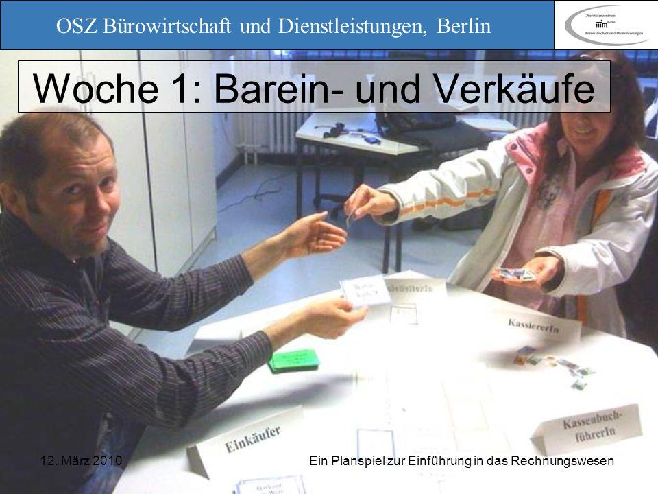 OSZ Bürowirtschaft und Dienstleistungen, Berlin 12. März 2010 Ein Planspiel zur Einführung in das Rechnungswesen Woche 1: Barein- und Verkäufe