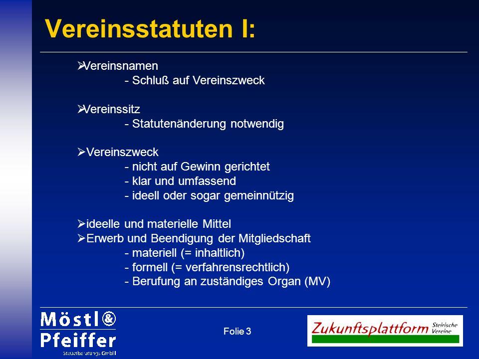 Folie 3 Vereinsstatuten I: Vereinsnamen - Schluß auf Vereinszweck Vereinssitz - Statutenänderung notwendig Vereinszweck - nicht auf Gewinn gerichtet -