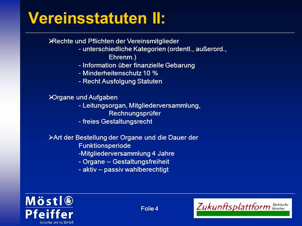 Folie 4 Vereinsstatuten II: Rechte und Pflichten der Vereinsmitglieder - unterschiedliche Kategorien (ordentl., außerord., Ehrenm.) - Information über
