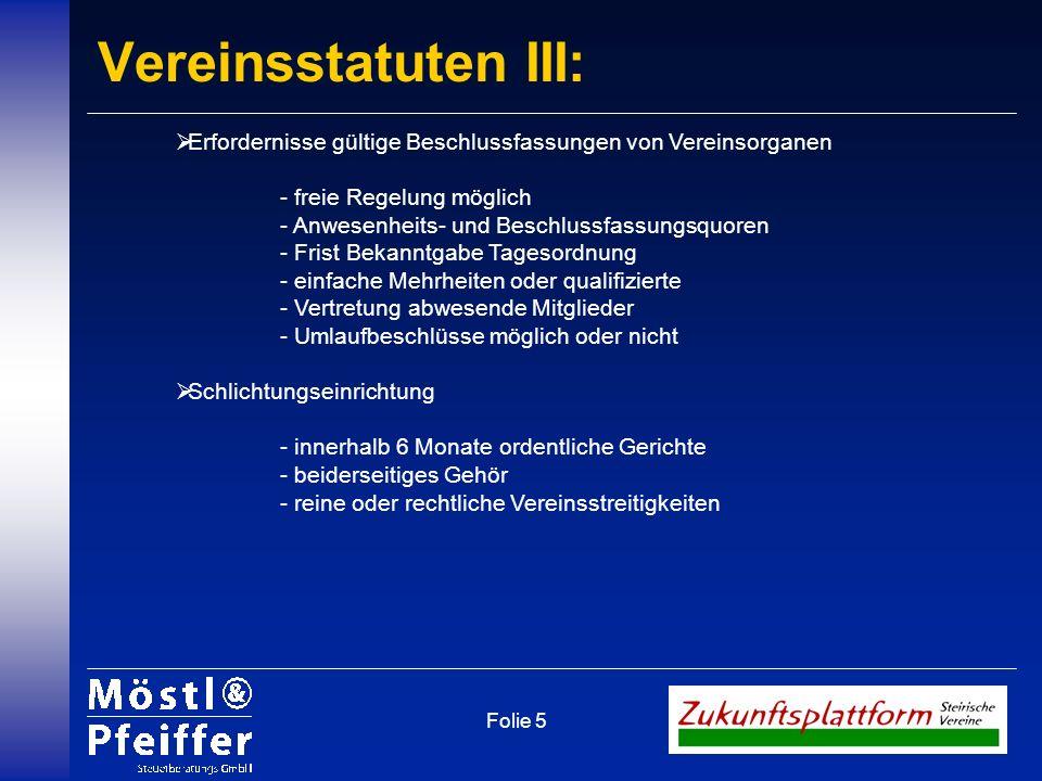 Folie 5 Vereinsstatuten III: Erfordernisse gültige Beschlussfassungen von Vereinsorganen - freie Regelung möglich - Anwesenheits- und Beschlussfassung