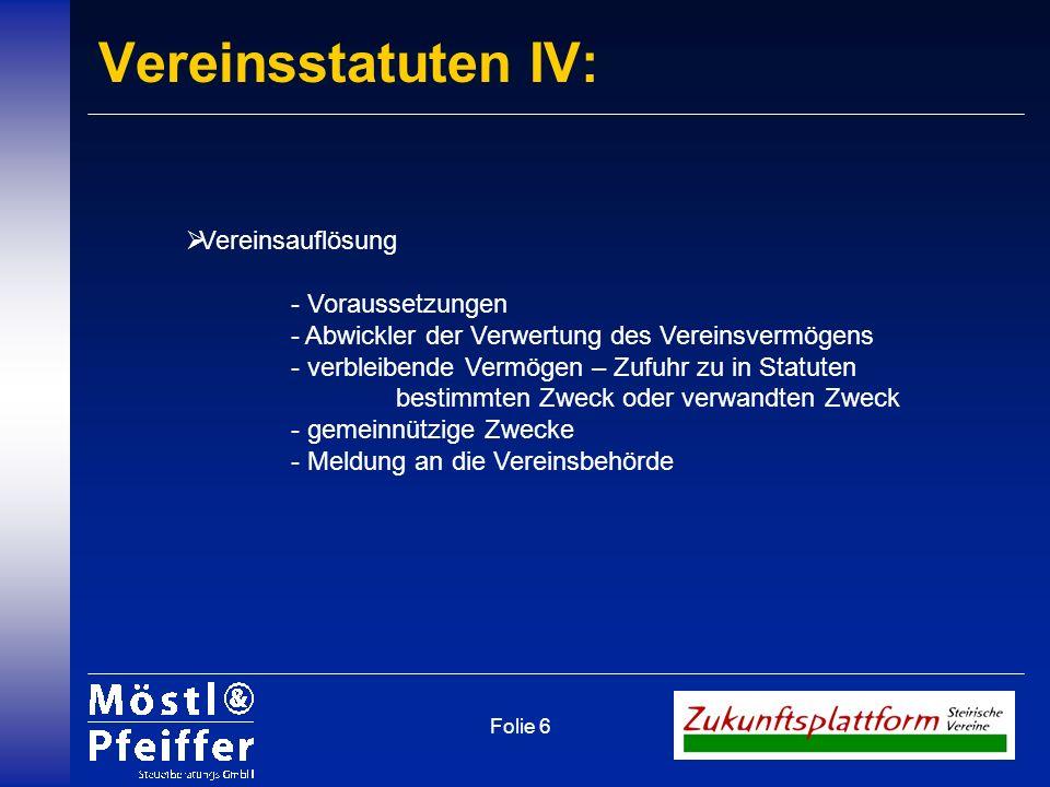 Folie 6 Vereinsstatuten IV: Vereinsauflösung - Voraussetzungen - Abwickler der Verwertung des Vereinsvermögens - verbleibende Vermögen – Zufuhr zu in