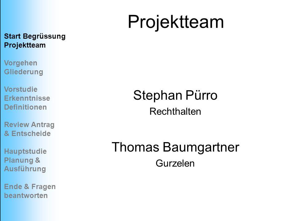 Projektteam Stephan Pürro Rechthalten Thomas Baumgartner Gurzelen Start Begrüssung Projektteam Vorgehen Gliederung Vorstudie Erkenntnisse Definitionen