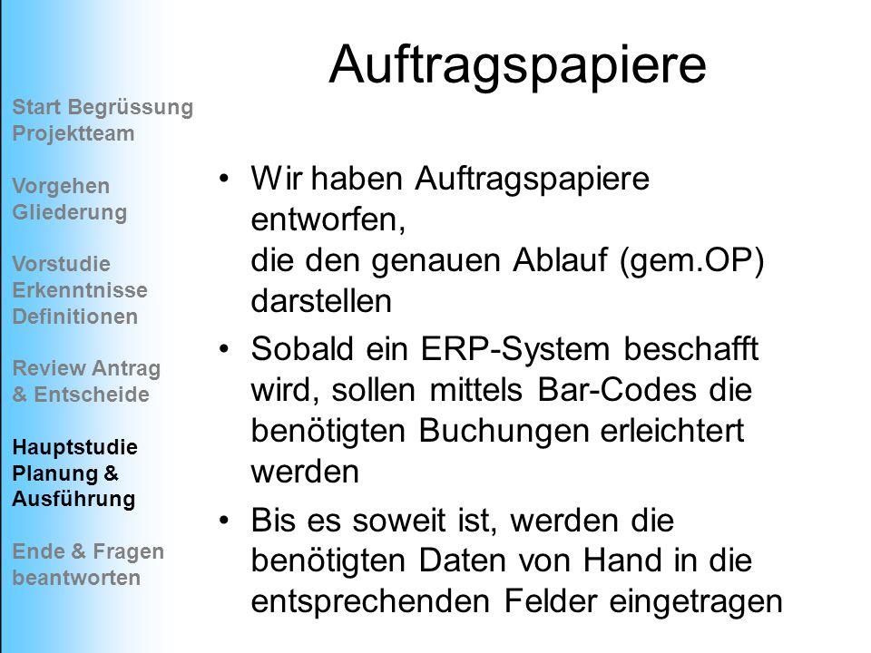 Auftragspapiere Wir haben Auftragspapiere entworfen, die den genauen Ablauf (gem.OP) darstellen Sobald ein ERP-System beschafft wird, sollen mittels B