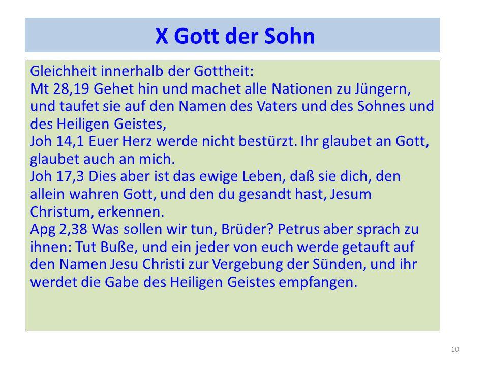 X Gott der Sohn Gleichheit innerhalb der Gottheit: Mt 28,19 Gehet hin und machet alle Nationen zu Jüngern, und taufet sie auf den Namen des Vaters und