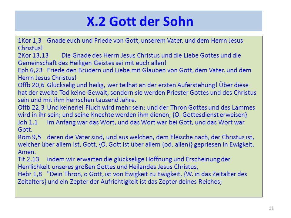 X.2 Gott der Sohn 1Kor 1,3Gnade euch und Friede von Gott, unserem Vater, und dem Herrn Jesus Christus! 2Kor 13,13Die Gnade des Herrn Jesus Christus un