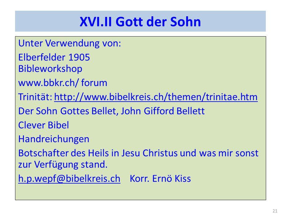 XVI.II Gott der Sohn Unter Verwendung von: Elberfelder 1905 Bibleworkshop www.bbkr.ch/ forum Trinität: http://www.bibelkreis.ch/themen/trinitae.htmhtt