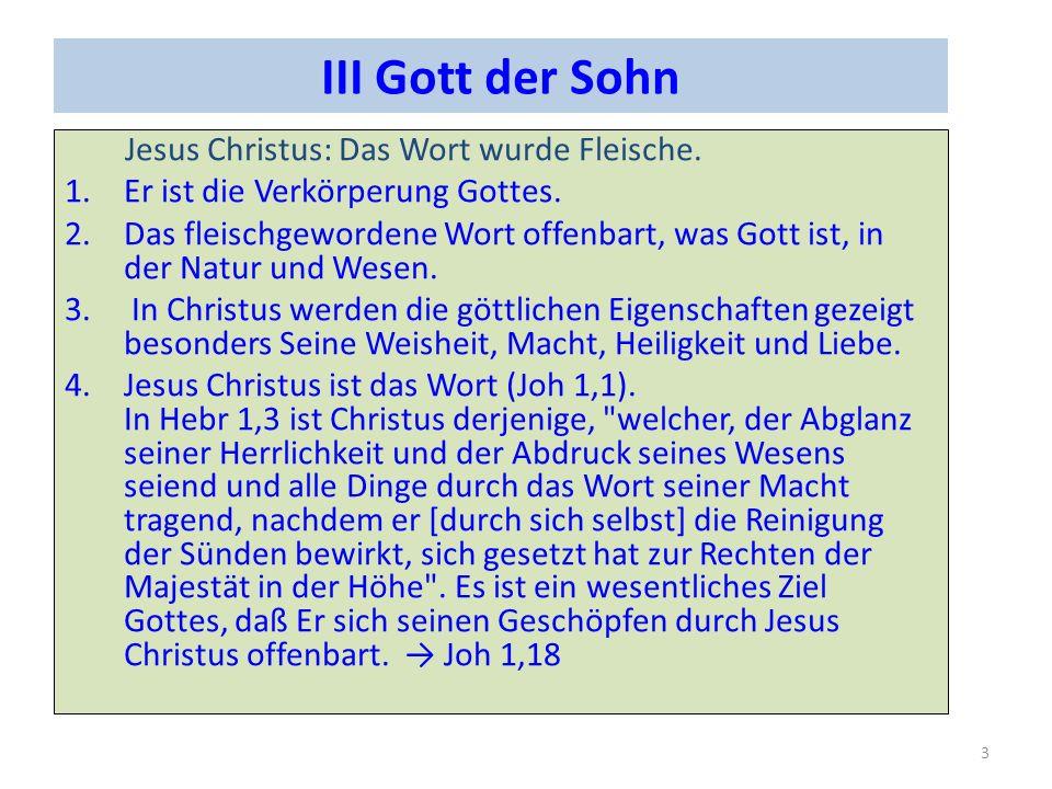 III Gott der Sohn Jesus Christus: Das Wort wurde Fleische. 1.Er ist die Verkörperung Gottes. 2.Das fleischgewordene Wort offenbart, was Gott ist, in d