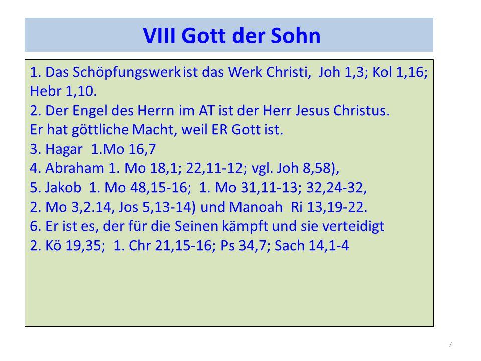 VIII Gott der Sohn 1. Das Schöpfungswerk ist das Werk Christi, Joh 1,3; Kol 1,16; Hebr 1,10. 2. Der Engel des Herrn im AT ist der Herr Jesus Christus.