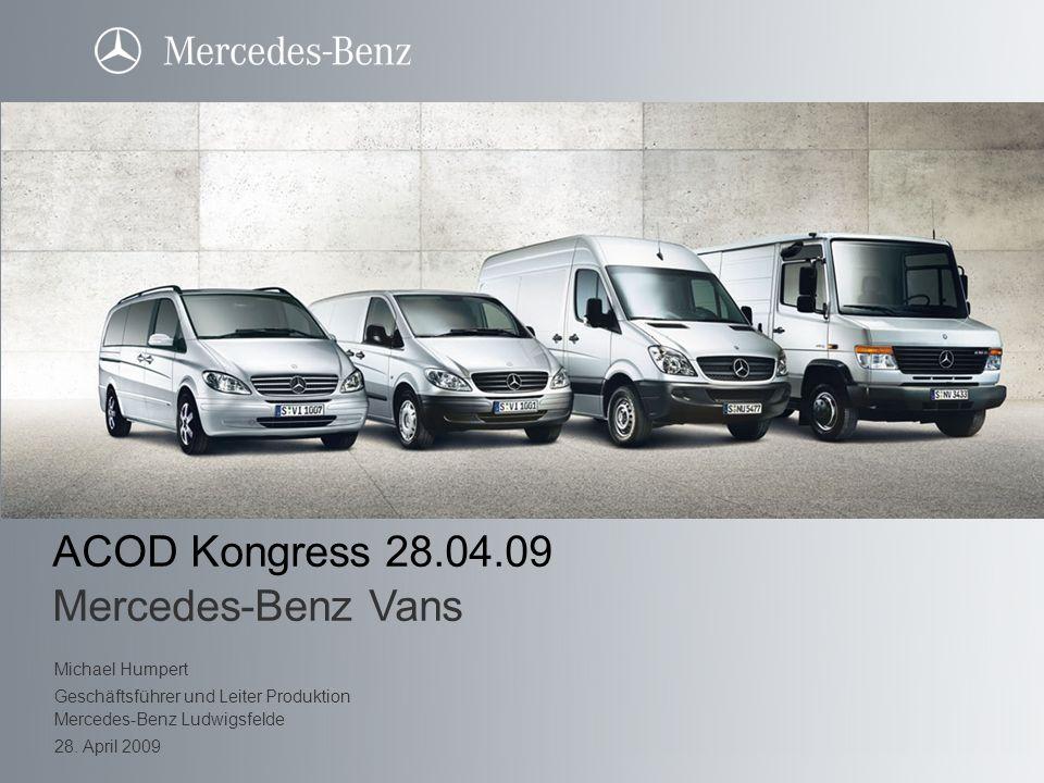 ACOD Kongress 28.04.09 Mercedes-Benz Vans Michael Humpert Geschäftsführer und Leiter Produktion Mercedes-Benz Ludwigsfelde 28. April 2009