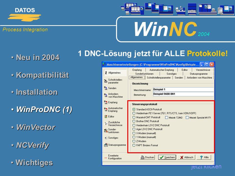 Process Integration DATOS WinNC 2004 Neu in 2004 Neu in 2004 1 DNC-Lösung jetzt für ALLE Protokolle! jetzt klicken Kompatibilität Kompatibilität Insta