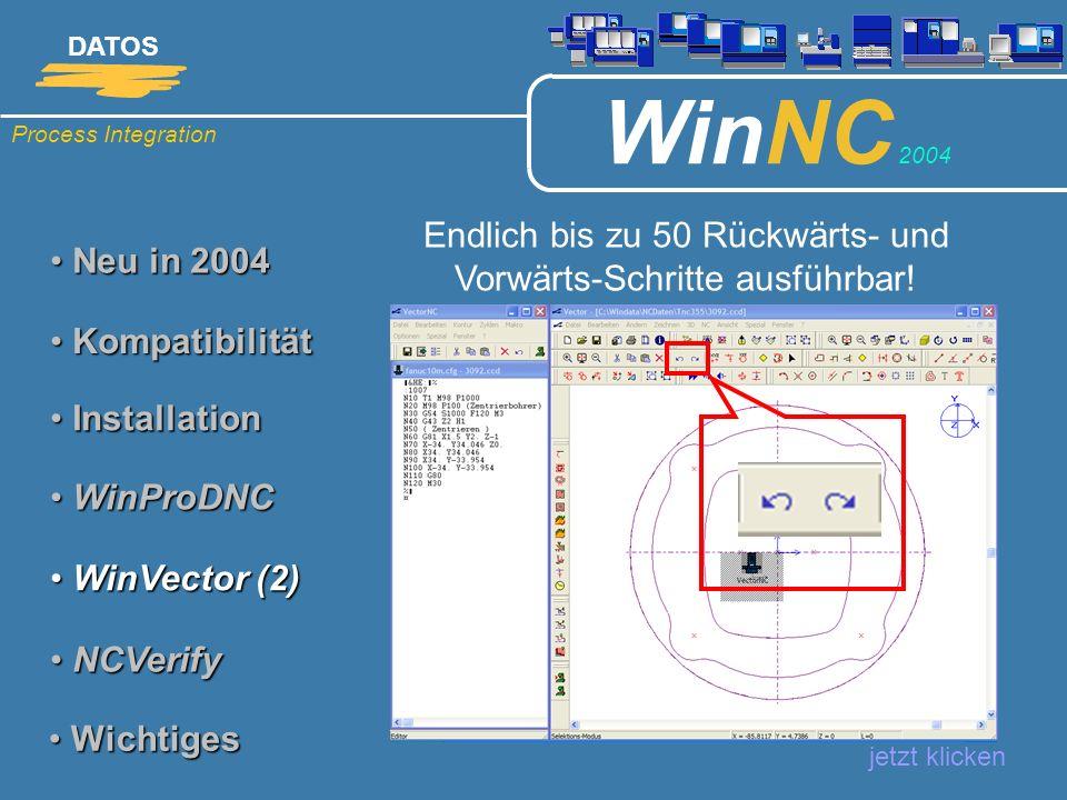 Process Integration DATOS WinNC 2004 Neu in 2004 Neu in 2004 Endlich bis zu 50 Rückwärts- und Vorwärts-Schritte ausführbar! jetzt klicken Kompatibilit