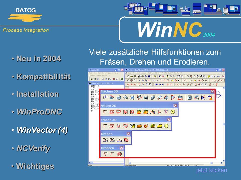Process Integration DATOS WinNC 2004 Neu in 2004 Neu in 2004 Viele zusätzliche Hilfsfunktionen zum Fräsen, Drehen und Erodieren. jetzt klicken Kompati