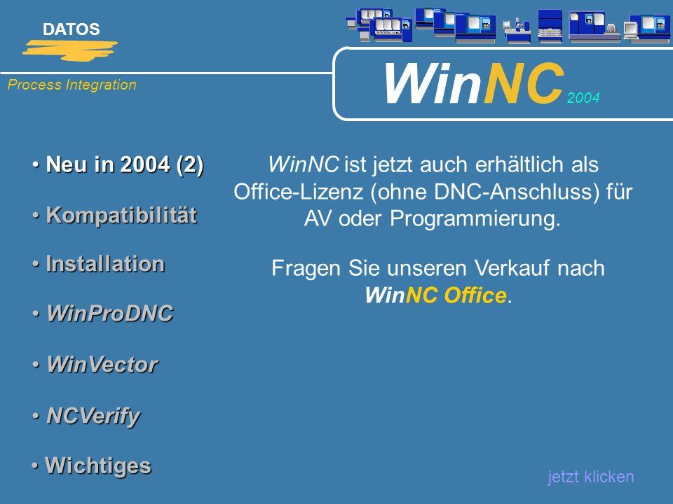 Process Integration DATOS WinNC 2004 Neu in 2004 (2) Neu in 2004 (2) WinNC ist jetzt auch erhältlich als Office-Lizenz (ohne DNC-Anschluss) für AV ode