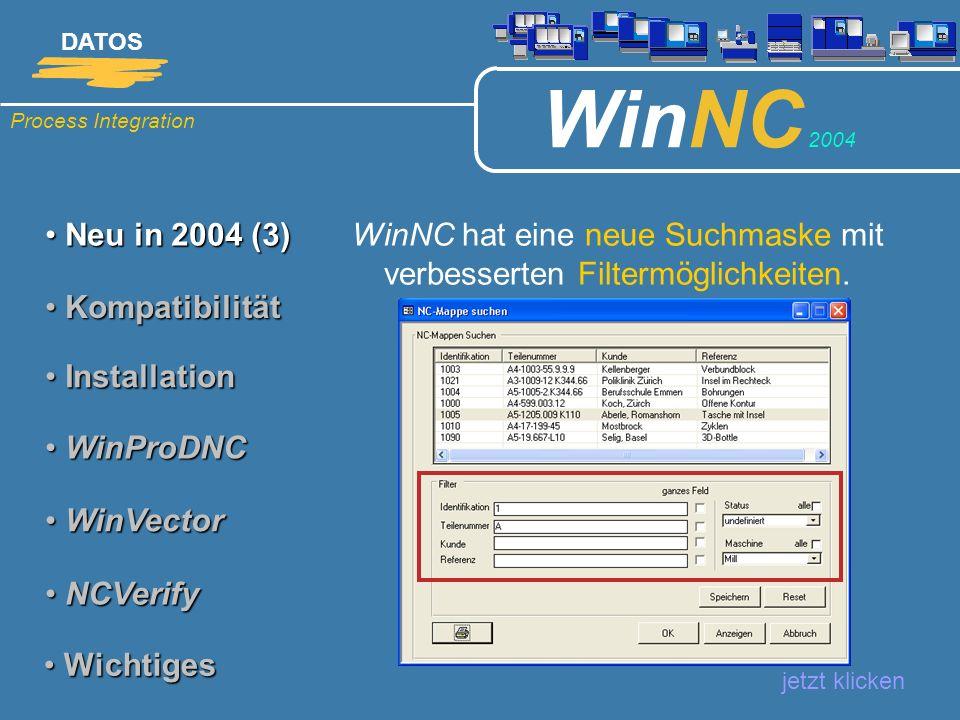 Process Integration DATOS WinNC 2004 Neu in 2004 Neu in 2004 jetzt klicken K Kompatibilität (1) Installation Installation WinProDNC WinProDNC WinVector WinVector NCVerify NCVerify Wichtiges Wichtiges Kopierschutz: WinNC 2004 läuft nur noch mit den neuen Hardlocks..
