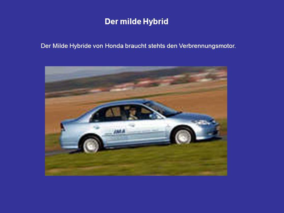Der milde Hybrid Der Milde Hybride von Honda braucht stehts den Verbrennungsmotor.