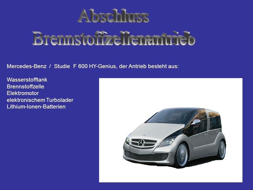 Mercedes-Benz / Studie F 600 HY-Genius, der Antrieb besteht aus: Wasserstofftank Brennstoffzelle Elektromotor elektronischem Turbolader Lithium-Ionen-