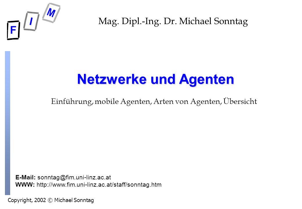 Copyright, 2002 © Michael Sonntag E-Mail: sonntag@fim.uni-linz.ac.at WWW: http://www.fim.uni-linz.ac.at/staff/sonntag.htm Mag. Dipl.-Ing. Dr. Michael