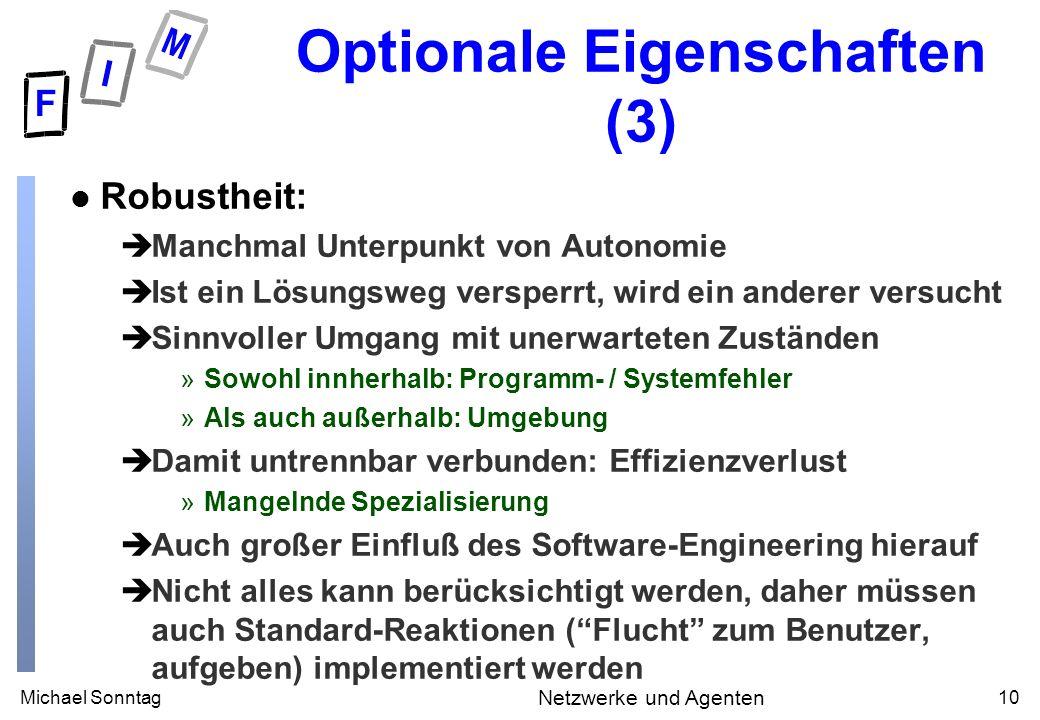 Michael Sonntag10 Netzwerke und Agenten Optionale Eigenschaften (3) l Robustheit: èManchmal Unterpunkt von Autonomie èIst ein Lösungsweg versperrt, wi