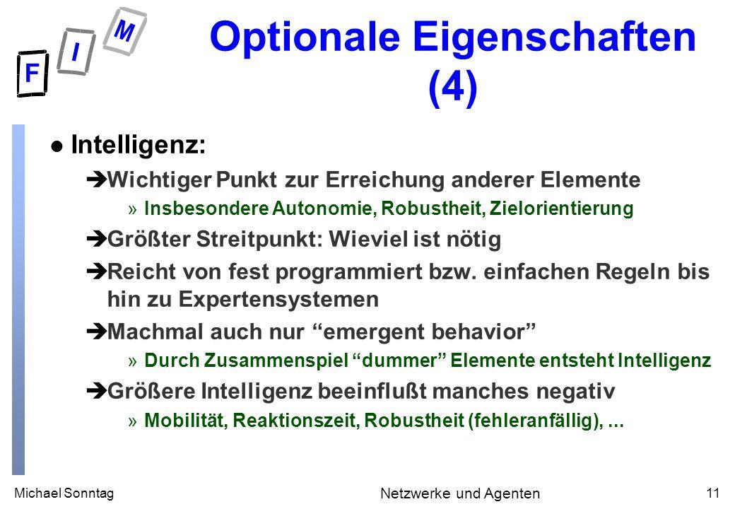 Michael Sonntag11 Netzwerke und Agenten Optionale Eigenschaften (4) l Intelligenz: èWichtiger Punkt zur Erreichung anderer Elemente »Insbesondere Auto