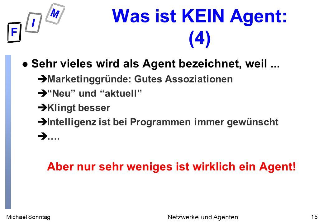 Michael Sonntag15 Netzwerke und Agenten Was ist KEIN Agent: (4) l Sehr vieles wird als Agent bezeichnet, weil... èMarketinggründe: Gutes Assoziationen