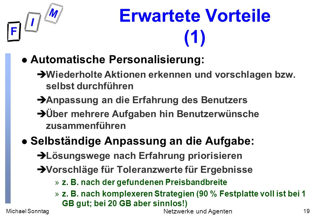 Michael Sonntag19 Netzwerke und Agenten Erwartete Vorteile (1) l Automatische Personalisierung: èWiederholte Aktionen erkennen und vorschlagen bzw. se