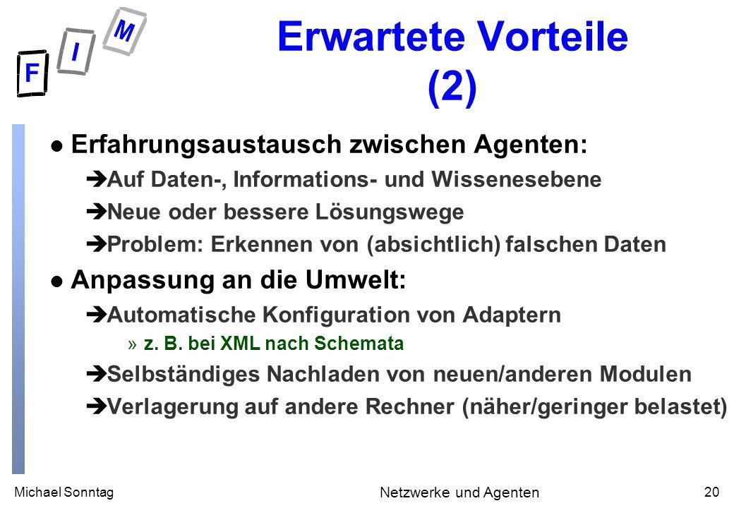 Michael Sonntag20 Netzwerke und Agenten Erwartete Vorteile (2) l Erfahrungsaustausch zwischen Agenten: èAuf Daten-, Informations- und Wissenesebene èN