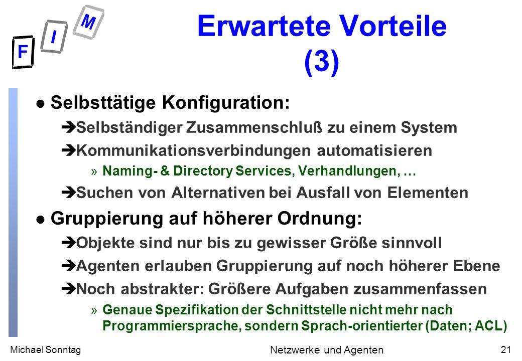 Michael Sonntag21 Netzwerke und Agenten Erwartete Vorteile (3) l Selbsttätige Konfiguration: èSelbständiger Zusammenschluß zu einem System èKommunikat