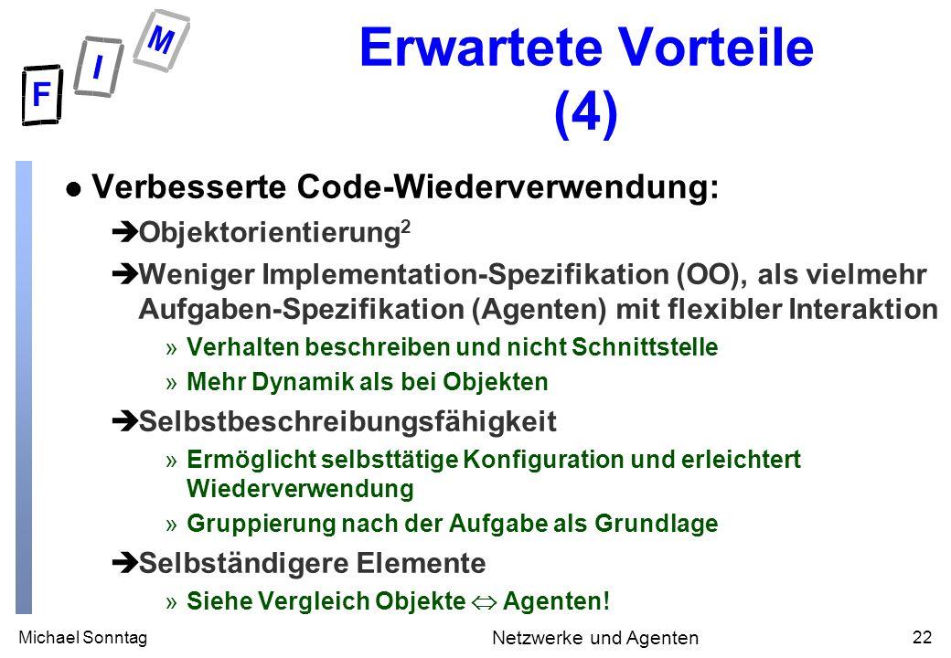 Michael Sonntag22 Netzwerke und Agenten Erwartete Vorteile (4) l Verbesserte Code-Wiederverwendung: èObjektorientierung 2 èWeniger Implementation-Spez