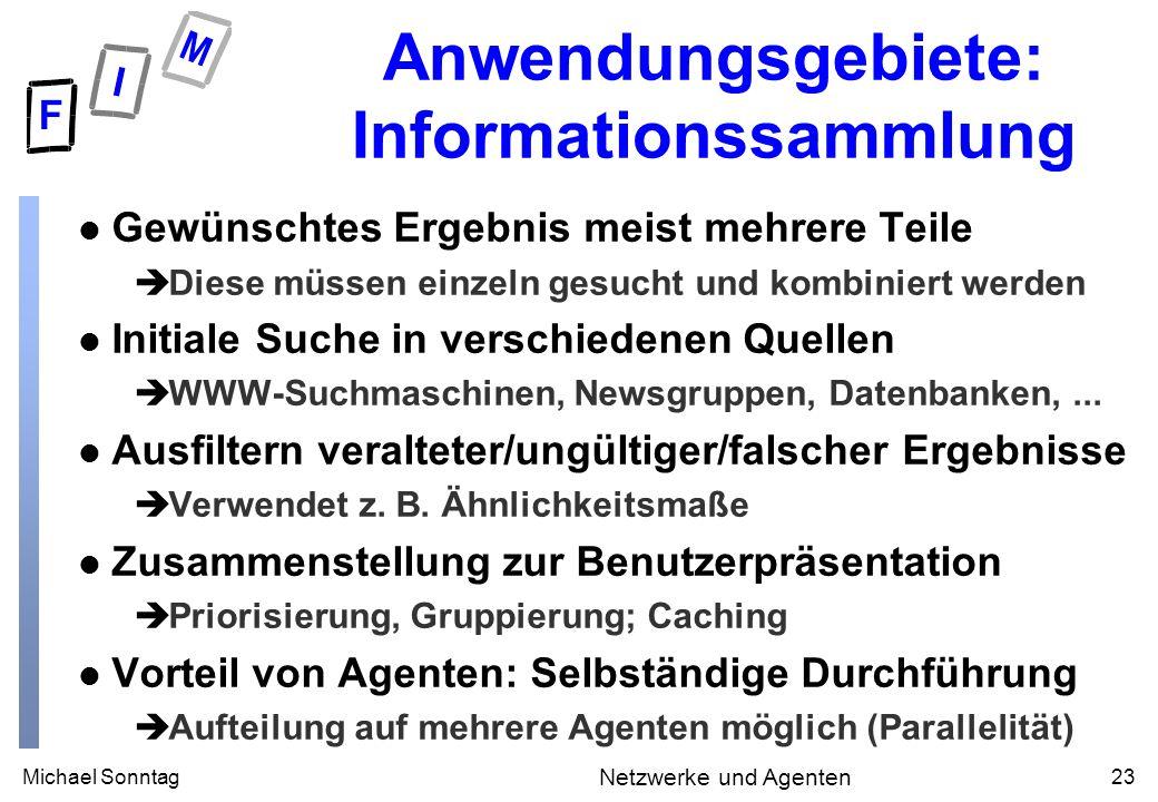 Michael Sonntag23 Netzwerke und Agenten Anwendungsgebiete: Informationssammlung l Gewünschtes Ergebnis meist mehrere Teile èDiese müssen einzeln gesuc