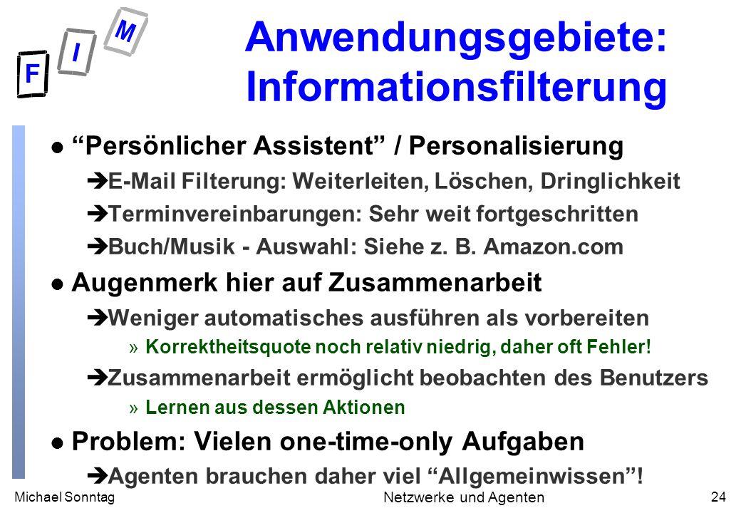 Michael Sonntag24 Netzwerke und Agenten Anwendungsgebiete: Informationsfilterung l Persönlicher Assistent / Personalisierung èE-Mail Filterung: Weiter