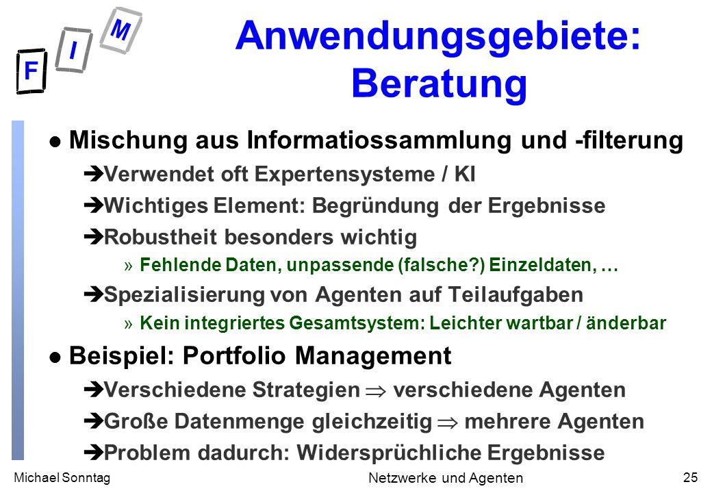 Michael Sonntag25 Netzwerke und Agenten Anwendungsgebiete: Beratung l Mischung aus Informatiossammlung und -filterung èVerwendet oft Expertensysteme /