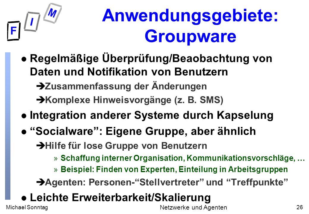 Michael Sonntag26 Netzwerke und Agenten Anwendungsgebiete: Groupware l Regelmäßige Überprüfung/Beaobachtung von Daten und Notifikation von Benutzern è