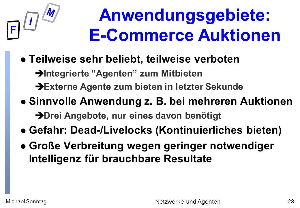 Michael Sonntag28 Netzwerke und Agenten Anwendungsgebiete: E-Commerce Auktionen l Teilweise sehr beliebt, teilweise verboten èIntegrierte Agenten zum