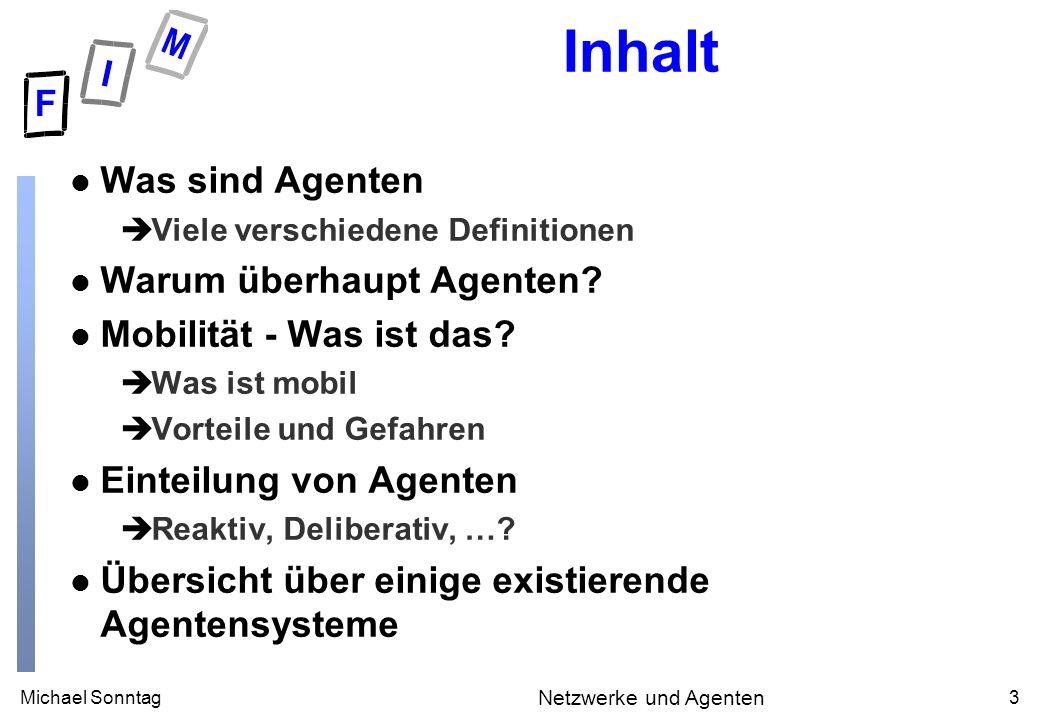 Michael Sonntag3 Netzwerke und Agenten Inhalt l Was sind Agenten èViele verschiedene Definitionen l Warum überhaupt Agenten? l Mobilität - Was ist das