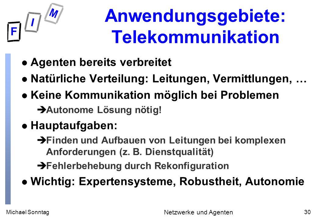 Michael Sonntag30 Netzwerke und Agenten Anwendungsgebiete: Telekommunikation l Agenten bereits verbreitet l Natürliche Verteilung: Leitungen, Vermittl
