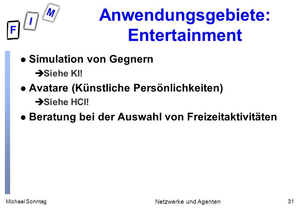 Michael Sonntag31 Netzwerke und Agenten Anwendungsgebiete: Entertainment l Simulation von Gegnern èSiehe KI.