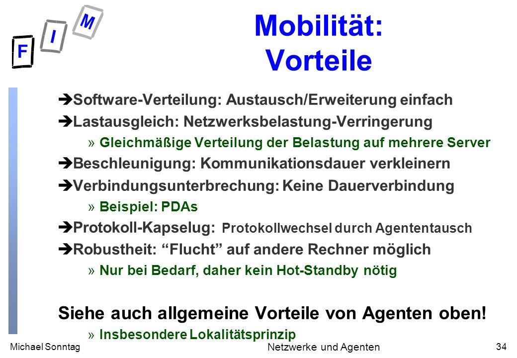 Michael Sonntag34 Netzwerke und Agenten Mobilität: Vorteile èSoftware-Verteilung: Austausch/Erweiterung einfach èLastausgleich: Netzwerksbelastung-Ver