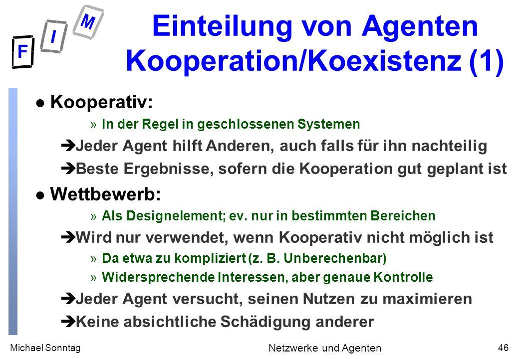 Michael Sonntag46 Netzwerke und Agenten Einteilung von Agenten Kooperation/Koexistenz (1) l Kooperativ: »In der Regel in geschlossenen Systemen èJeder