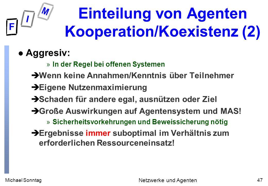 Michael Sonntag47 Netzwerke und Agenten Einteilung von Agenten Kooperation/Koexistenz (2) l Aggresiv: »In der Regel bei offenen Systemen èWenn keine A