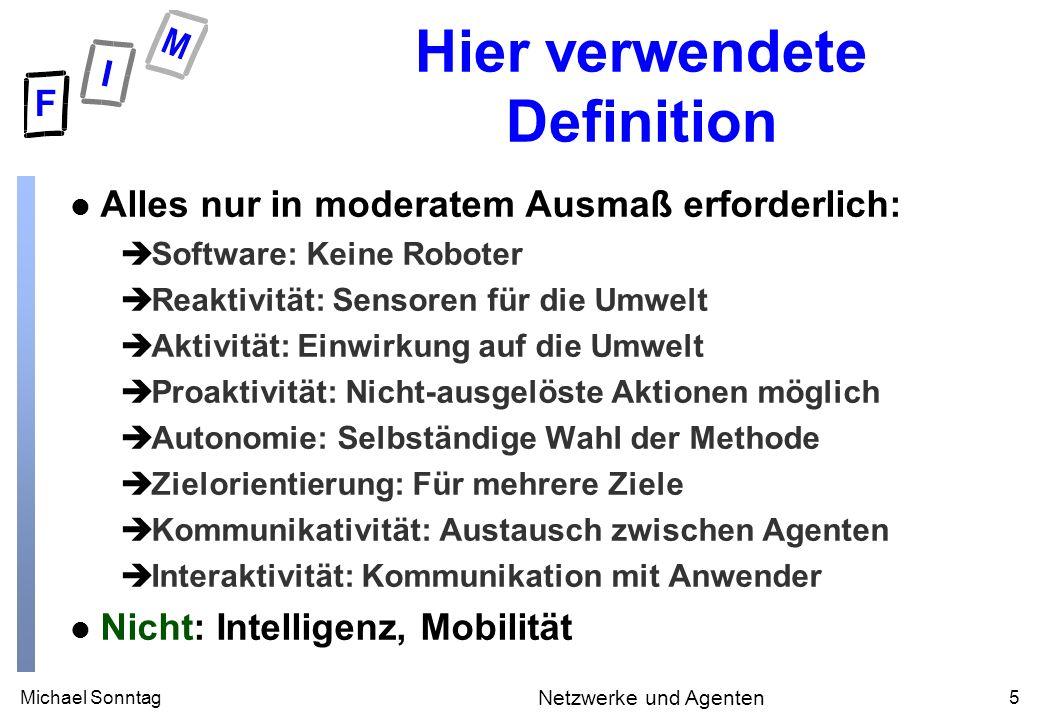 Michael Sonntag5 Netzwerke und Agenten Hier verwendete Definition l Alles nur in moderatem Ausmaß erforderlich: èSoftware: Keine Roboter èReaktivität: