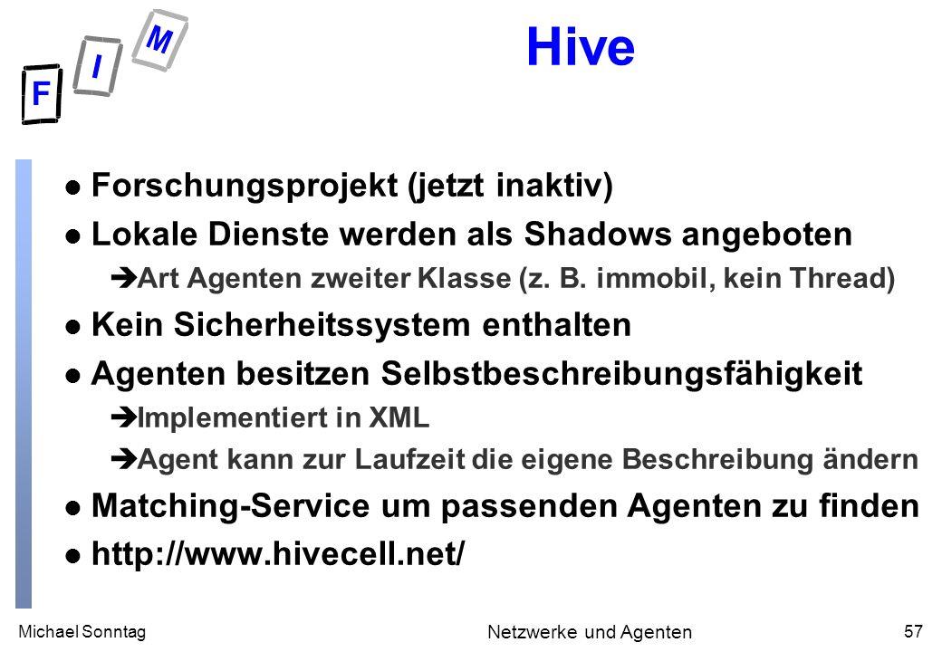 Michael Sonntag57 Netzwerke und Agenten Hive l Forschungsprojekt (jetzt inaktiv) l Lokale Dienste werden als Shadows angeboten èArt Agenten zweiter Kl