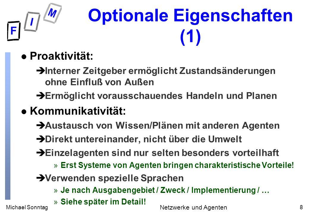 Michael Sonntag8 Netzwerke und Agenten Optionale Eigenschaften (1) l Proaktivität: èInterner Zeitgeber ermöglicht Zustandsänderungen ohne Einfluß von
